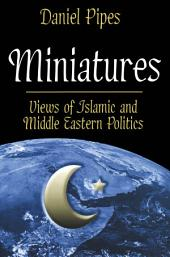 Miniatures: Views of Islamic and Middle Eastern Politics