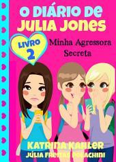 O Diário de Julia Jones 2 - Minha Agressora Secreta