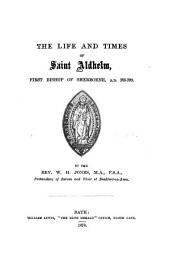 The Life and Times of Saint Aldhelm, First Bishop of Sherborne, A.D.705-709