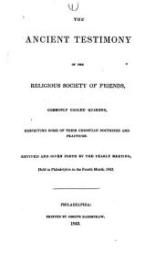 The Ancient Testimony of the Religious Society of Friends: Commonly Called Quakers, Respecting Some of Their Christian Doctrines and Practices