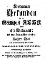 Entscheidende Urkunden für die Gesellschaft JESU wider ihre Verleumder; aus dem Italiänischen übersetzt: Sechster Theil