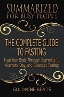 THE COMPLETE GUIDE TO FASTING   Summarized for Busy People PDF