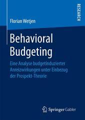 Behavioral Budgeting: Eine Analyse budgetinduzierter Anreizwirkungen unter Einbezug der Prospekt-Theorie