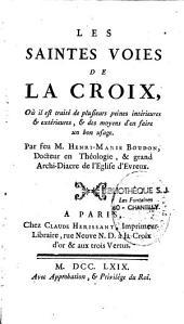 Les saintes voies de la Croix où il est traité de plusieurs peines intérieures et extérieures et des moyens d'en faire un bon usage