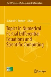 Topics in Numerical Partial Differential Equations and Scientific Computing