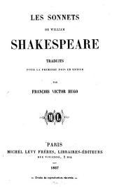 Les Sonnets de Will. Shakespeare: Traduits pour la première fois en entier par Franç. Victor Hugo