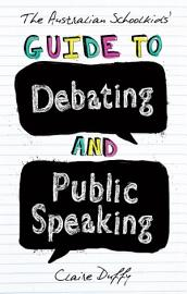 The Australian Schoolkids  Guide To Debating And Public Speaking