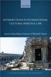 Intersections In International Cultural Heritage Law Book PDF