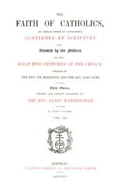 The Faith of Catholics: On Certain Points of Controversy, Confirmed by Scripture and Attested by the Fathers of the First Five Centuries of the Church, Volume 3