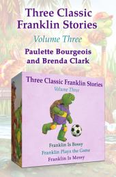 Three Classic Franklin Stories Volume Three: Franklin Is Bossy, Franklin Plays the Game, and Franklin Is Messy
