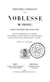 Histoire complète de la noblesse de France depuis 1789 jusque vers l'an 1862: suivie de considérations sur la grandeur de la noblesse, sa situation actuelle et l'influence morale qu'elle exerce sur les autres classes de la société