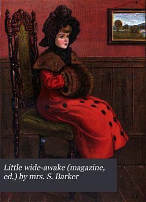 Little wide awake  magazine  ed   by mrs  S  Barker PDF