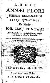 Lucii Annaei Flori Rerum Romanarum libri quatuor ex museo Joh. Isacj Pontani. Accedunt breves ejusdem notae, atque observata praesertim politica