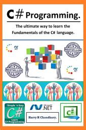 C# Programming ::: The ultimate way to learn the fundamentals of the C# language.