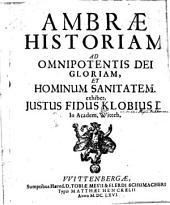 Ambrae Historiam Ad Omnipotentis Dei Gloriam, Et Hominum Sanitatem. exhibet, Iustus Fidus Klobius D In Academ. Witteb