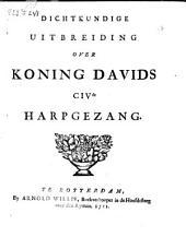 Dichtkundige uitbreiding over koning Davids CIV{de} harpgezang