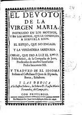 El devoto de la Virgen Maria: instruido en los motivos y en los medios que le conducen a servirla bien ; El espejo que no engaña y La verdadera sabiduria