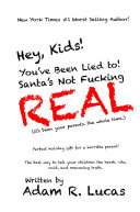 Hey, Kids! You've Been Lied to: Santa's Not F***ing Real!