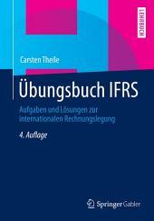 Übungsbuch IFRS: Aufgaben und Lösungen zur internationalen Rechnungslegung, Ausgabe 4