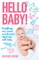 Hello Baby! Everything new mums need to know about life with baby