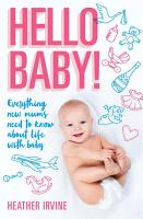 Hello Baby  Everything new mums need to know about life with baby PDF