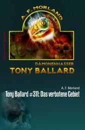 Tony Ballard #311: Das verbotene Gebiet: Horror-Roman