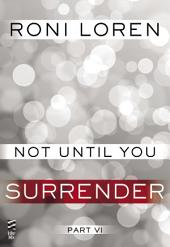 Not Until You Part VI: Not Until You Surrender