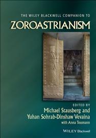 The Wiley Blackwell Companion to Zoroastrianism PDF