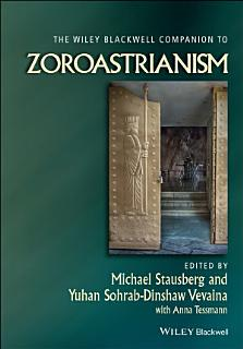 The Wiley Blackwell Companion to Zoroastrianism Book