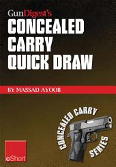 Gun Digest's Concealed Carry Quick Draw eShort: Practical concealed carry draw techniques – be smoother and faster with concealment holsters