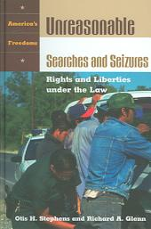 Unreasonable Searches and Seizures: Rights and Liberties Under the Law