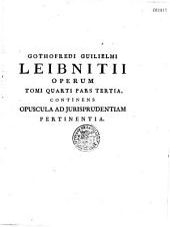 Gothofredi Guillelmi Leibnitii, Opera omnia, nunc primum collecta... studio Ludovici Dutens