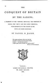 """The Conquest of Britain by the Saxons: A Harmony of the """"Historia Britonum"""", the Writings of Gildas, the """"Brut"""", and the Saxon Chronicle, with Reference to the Events of the Fifth and Sixth Centuries"""