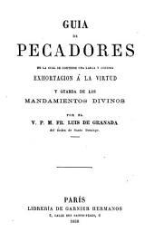 Guía de pecadores: en la cual se contiene una larga y copiosa exhortación a la virtud y guarda de los mandamientos divinos