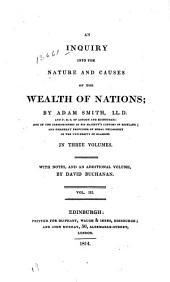 An Inquiry Into the Nature and Causes of the Wealth of Nations: In Three Volumes. With Notes, and an Additional Volume, Volume 3