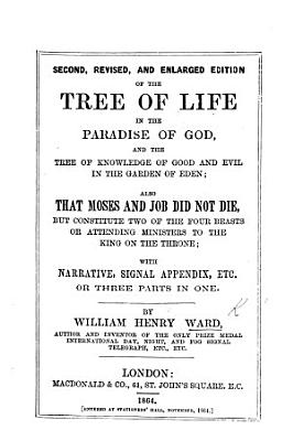 The Tree of Life, in the Paradise of God. And the Tree of Knowledge of Good and Evil in the Garden of Eden, etc
