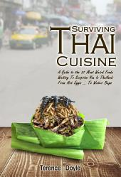 Surviving Thai Cuisine: A Guide to the 37 Most Weird Foods Waiting To Surprise You In Thailand