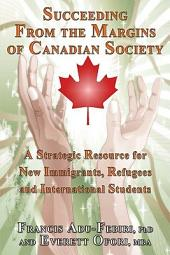 Succeeding from the Margins of Canadian Society: A Strategic Resource for New Immigrants, Refugees and International Students