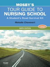 Mosby's Tour Guide to Nursing School - E-Book: A Student's Road Survival Kit, Edition 6