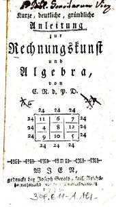 Kurze, deutliche, gründliche Anleitung zur Rechnungskunst und Algebra