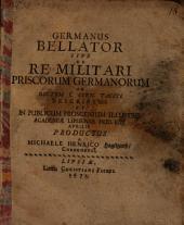 Germanus Bellator Sive De Re Militari Priscorum Germanorum: Ad Ductum C. Corn. Taciti Descriptus Et In Publicum Proscenium Illustris Academiae Lipsiensis Prid. Eid. Aprilis Productus