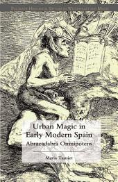 Urban Magic in Early Modern Spain: Abracadabra Omnipotens