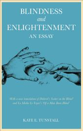 Blindness and Enlightenment: An Essay: With a new translation of Diderot's 'Letter on the Blind' and La Mothe Le Vayer's 'Of a Man Born Blind'