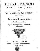Petri Francii Epistola secunda ad. C. Valerium Accinctum, vero nomine Jacobum Perizonium, professorem Leidensem: Qua ad cavillationes ejus grammaticas respondetur