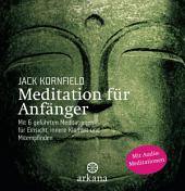Meditation für Anfänger: mit 6 geführten Audio-Meditationen für Einsicht, innere Klarheit und Mitempfinden