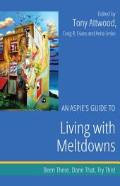An Aspie's Guide to Living with Meltdowns: Been There. Done That. Try This!