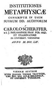 Institutiones metaphysicae: conscriptae in usum suorum dd. auditorum