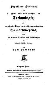 Populäres Handbuch der allgemeinen und speziellen Technologie, oder der rationellen Praxis des chemischen und mechanischen Gewerbwesens: Band 1