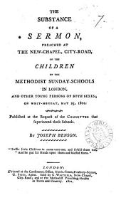 The substance of a sermon [on 1 Chron. xxviii] preached ... to the children of the Methodist Sunday-schools in London: Volume 7