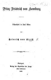 Prinz Friedrich von Homburg. Schauspiel in fünf Akten [and in verse].